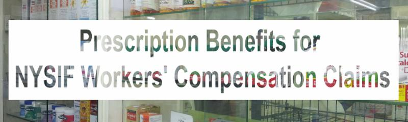 prescription benefits for nysif workers u2019 compensation claims  u2013 keevily safety groups